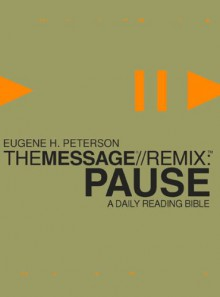 The Message//REMIX Pause: A Daily Reading Bible - Mark Tabb, Eugene H. Peterson