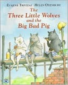 Three Little Wolves and the Big Bad Pig - Eugene Trivizas, Helen Oxenbury