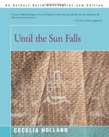 Until the Sun Falls - Cecelia Holland