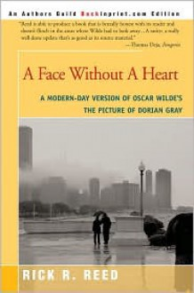 A Face Without a Heart: A Modern-Day Version of Oscar Wilde's the Picture of Dorian Gray - Rick R. Reed