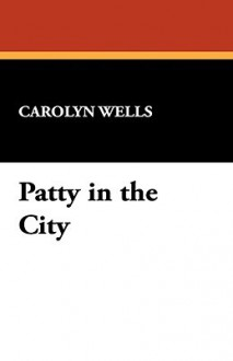 Patty in the City - Carolyn Wells