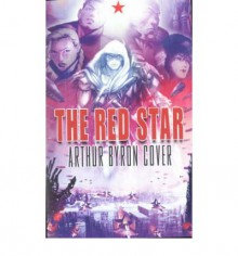 The Red Star - Arthur Byron Cover, Christian Gossett, Bradley Kayl