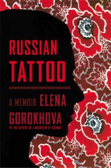 Russian Tattoo: A Memoir - Elena Gorokhova