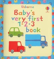 Baby's Very First 123 Book - Stella Baggott, Kathrina Fearn
