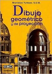 Dibujo Geomitrico y de Proyeccion - Bronislao Yurksas