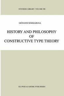 History and Philosophy of Constructive Type Theory - Giovanni Sommaruga