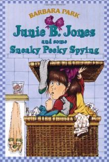 Junie B. Jones and Some Sneaky Peeky Spying (Junie B. Jones, No. 4) - Denise Brunkus, Barbara Park
