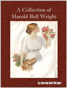 A Collection of Harold Bell Wright (7 Books)-The Shepherd of the Hills,The Winning of Barbara Worth,Their Yesterdays,The Eyes of the World,When a Man's a Man,The Re-Creation of Brian Kent and Helen - Harold Bell Wright