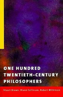 One Hundred Twentieth-Century Philosophers - Stuart C. Brown, Diane Collinson, Robert Wilkinson, Dian E. Collinson