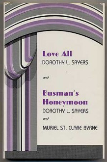 Love All and Busman's Honeymoon: Two Plays by Dorothy L. Sayers - Dorothy L. Sayers,Alzina Stone Dale