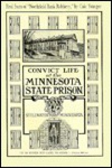 Convict Life at the Minnesota State Prison, Stillwater, Minnesota - William Casper Heilbron, Brent Peterson, Dean Thilgen, W. Heilbron, William Casper Heilbron