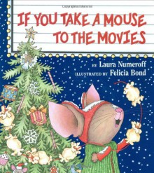 If You Take a Mouse to the Movies - 'Laura Numeroff', 'Felicia Bond'
