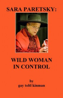 SARA PARETSKY: WILD WOMAN IN CONTROL - Gay Toltl Kinman, Ann Hunnewell