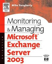 Monitoring and Managing Microsoft Exchange Server 2003 - Mike Daugherty