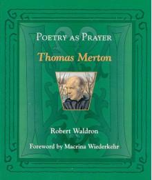 Poetry as Prayer: Thomas Merton - Robert G. Waldron, Macrina Wiederkehr