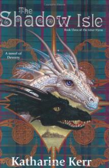 The Shadow Isle (Silver Wyrm, #3) - Katharine Kerr