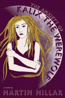 The Anxiety of Kalix the Werewolf - Martin Millar