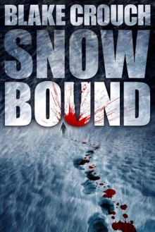 Snow Bound - Blake Crouch
