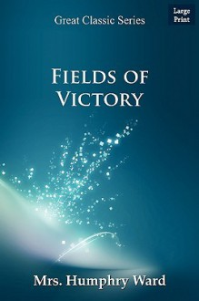 Fields of Victory (Large Print Edition) - Mary Augusta Ward