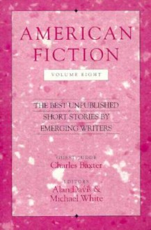 American Fiction, Volume Eight: The Best Unpublished Short Stories by Emerging Writers - Alan Davis