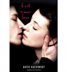 FIRST COMES LOVE BY Kacvinsky, Katie(Author)05-2012( Hardcover ) - Katie Kacvinsky