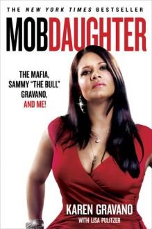 "Mob Daughter: The Mafia, Sammy ""The Bull"" Gravano, and Me! - Karen Gravano, Lisa Pulitzer"