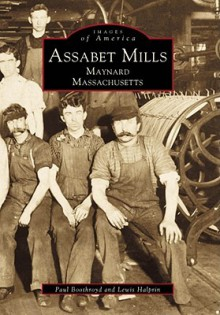 Assabet Mills: Maynard Massachusetts - Paul Boothroyd, Lewis Halprin