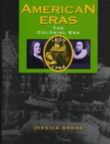 American Eras: Vol. 2:Colonial Era (1600-1754) - Jessica Kross