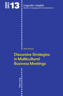 Discursive Strategies in Multicultural Business Meetings: Second Printing - Gina Poncini, Maurizio Gotti