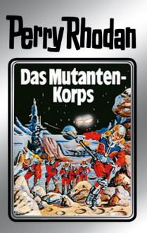 """Perry Rhodan 2: Das Mutantenkorps (Silberband): 2. Band des Zyklus """"Die Dritte Macht"""" - Clark Darlton, Kurt Mahr, K. H. Scheer, W.W. Shols, Johnny Bruck"""