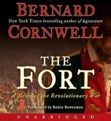 The Fort: A Novel of the Revolutionary War (Audio) - Bernard Cornwell, Robin Bowerman