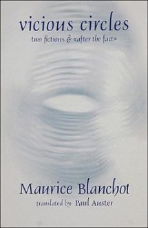 Vicious Circles: Two Fictions & After the Fact - Paul Auster, Maurice Blanchot