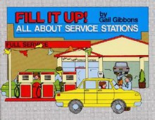 Fill It Up!: All About Service Stations - Gail Gibbons