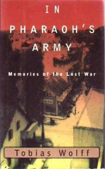 In Pharaoh's Army: Memories of the Lost War - Tobias Wolff