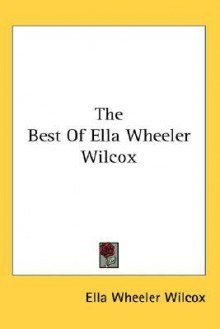 The Best of Ella Wheeler Wilcox - Ella Wheeler Wilcox