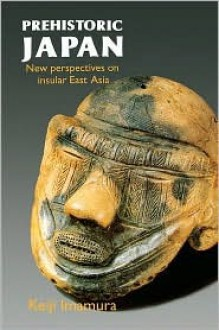 Prehistoric Japan: New Perspectives on Insular East Asia - Keiji Imamura