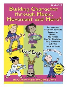 Building Character Through Music, Movement and More!: Ten Songs and Integrated Activites Focusing on Manners, Helpfullness, Conflict Resolution and Ot - Caroline Figiel, Caroline Figiel