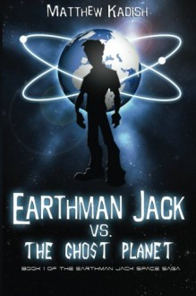 Earthman Jack vs. The Ghost Planet (The Earthman Jack Space Saga) (Volume 1) - Matthew Kadish