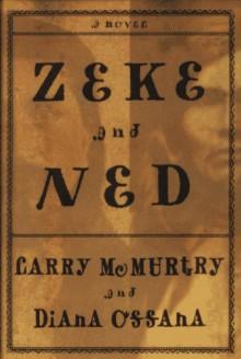 Zeke and Ned - Larry McMurtry, Diana Ossana