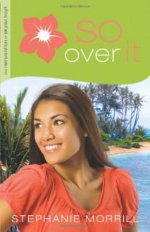 So Over It - Stephanie Morrill