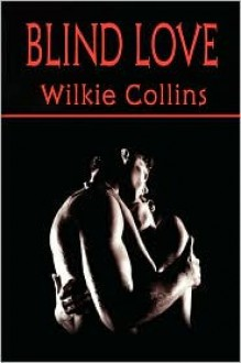 Blind Love (Wilkie Collins Classic Fiction) - Wilkie Collins