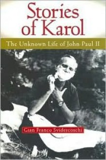 Stories Of Karol: The Unknown Life Of John Paul Ii - Gian Franco Svidercoschi
