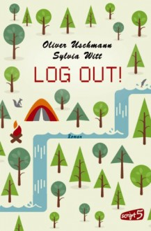 LOG OUT! - Sylvia Witt, Oliver Uschmann