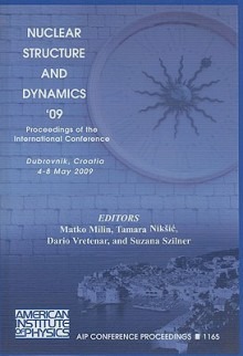 Nuclear Structure and Dynamics '09: Proceedings of the International Conference - Matko Milin, D. Vretenar, Suzana Szilner, Tamara Niksic