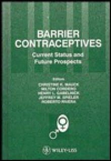 Barrier Contraceptives: Current Status and Future Prosects - Contraceptive Research and Development P, Contraceptive Research and Development P