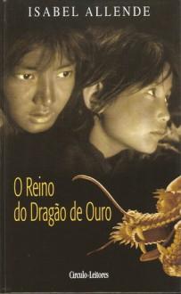 O Reino do Dragão de Ouro - Isabel Allende, Maria Helena Pitta