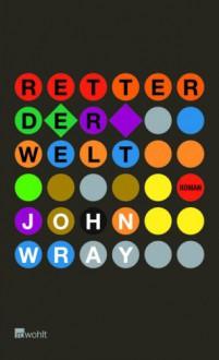 Retter der Welt - John Wray, Peter Knecht