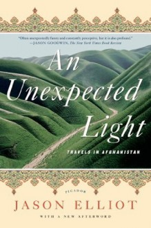 An Unexpected Light: Travels in Afghanistan - Jason Elliot