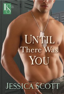 Until There Was You: A Loveswept Contemporary Military Romance - Jessica Scott