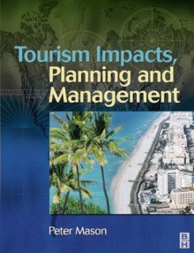 Tourism Impacts, Planning and Management - Peter Mason